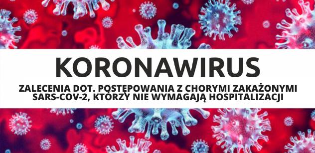 Koronawirus: zalecenia dot. postępowania z chorymi, zakazonymi, SARS -COV-2, którzy nie wymagają hospitalizacji