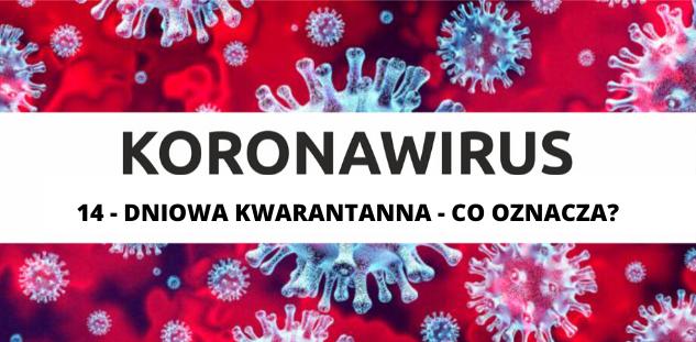 Koronawirus: 14- DNIOWA KWARANTANNA - CO OZNACZA?