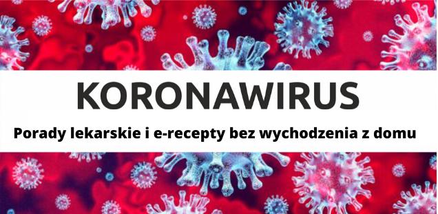 Koronawirus: Porady lekarskie i e-recepty bez wychodzenia z domu - informacja NFZ Limanowa