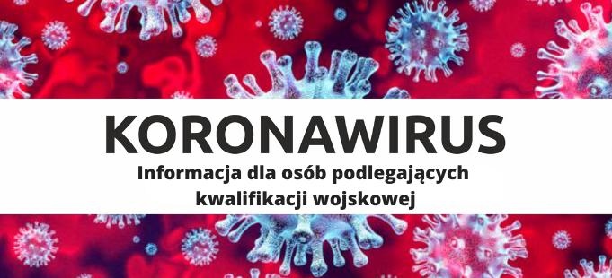 Koronawirus: Informacja dla osób odlgających kwalifikacji wojskowej