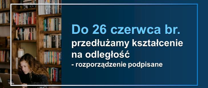 Kształcenie na odległość przedłużone do 26.06 - rozporzadzenie , informacja