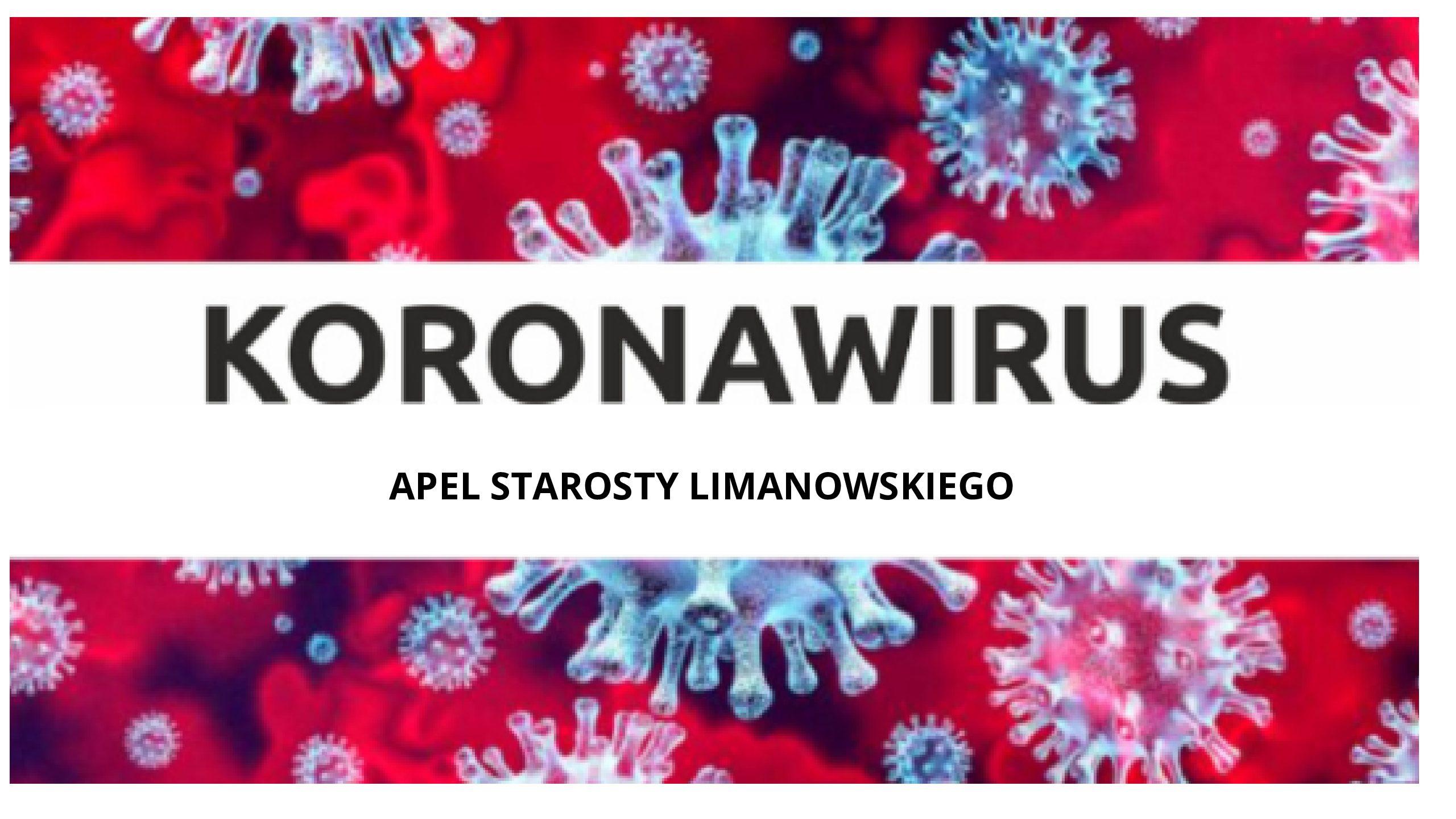 Zdjęcie przedstawiające w mikoroskopijnym przybliżeniu bakterie z napisem przez środek KORONAWIRUS Apel Starosty Limanowskiego