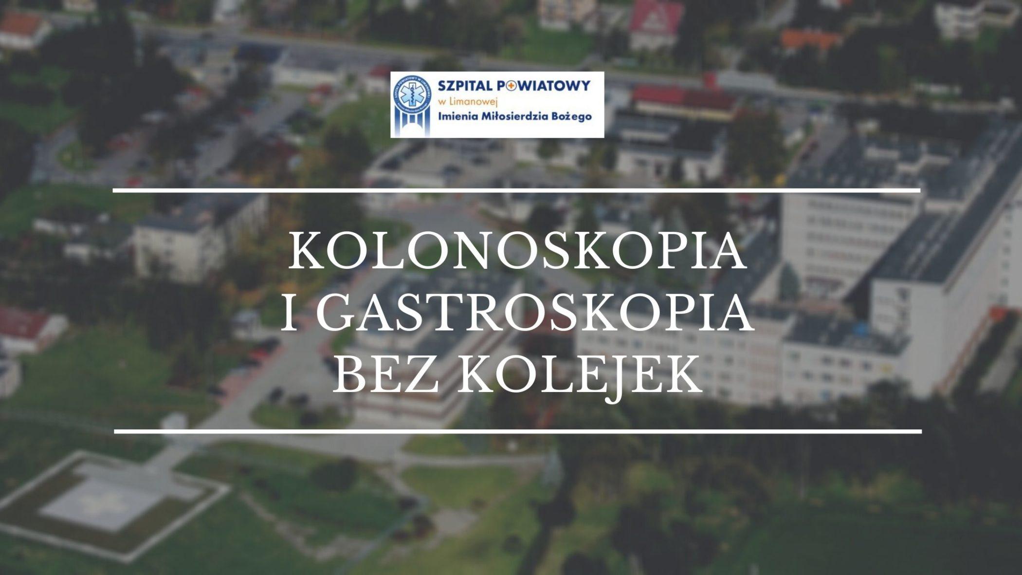 Biały napis kolonoskopia i gastroskopia bez kolejek na rozmytej grafice przedstawiającej szpita limanowski z lotu ptaka. Na górze logo szpitala powiatowego.