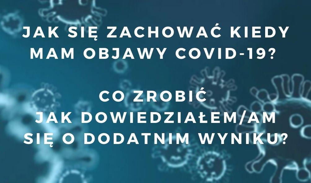 """Przeźroczyste bakterie w zbliżeniu mikroskopijnym na niebieskim tle z białym napisem przez środek """"Jak się zachować kiedy mam objawy covid 19? Co zrobić jak dowiedziałem się o dodatnik wyniku"""""""