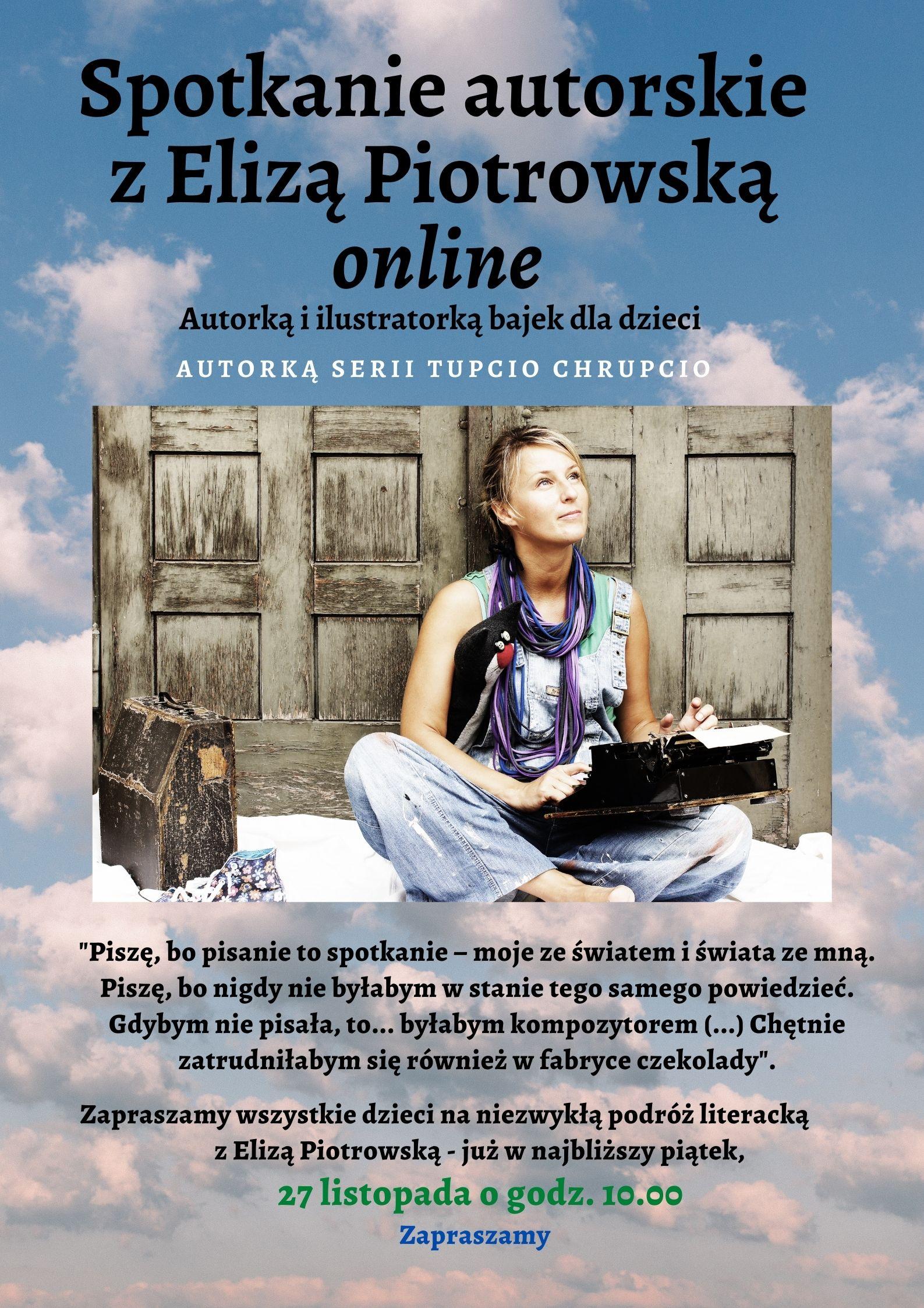 Plakat informujący o wydarzeniu. U góry napis: spotkanie autorskie z elizą piotrowską online. Zdjęcie autorki siedzącej z maszyną do pisania.