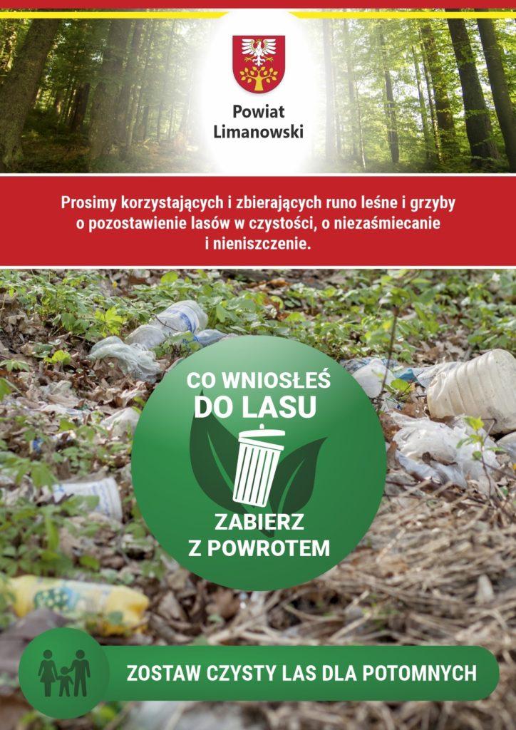 Plakat informujący. Zdjęcie śmieci w lesie i lasu z napisem na czerwonym tle Prosimy korzystających i zbierających runo leśne i grzyby o pozostawienie lasów w czystości. o niezasmiecanie i nieniszczenie. Pod spodem napis w zielonym okręgu: co wniosłeś do lasu zaierz z powrotem. Zostaw czysty las dla potomnych