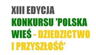 plakat - XIII Edycja Konkursu Polska Wieś - Dziedzictwo i Przyszłość