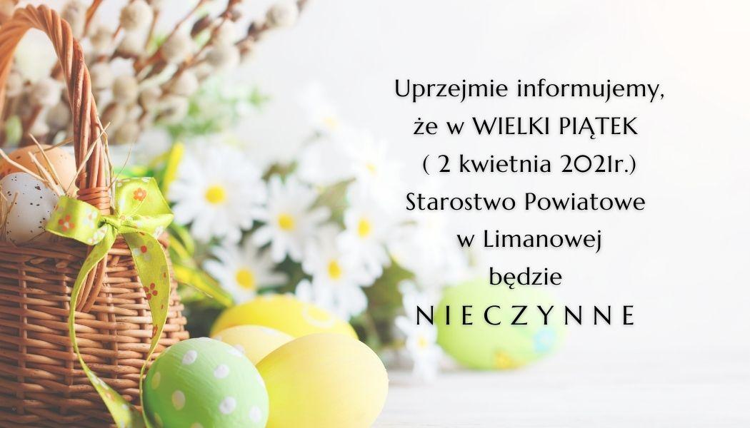 Plakat - Uprzejmie informujemy, że w WIELKI PIĄTEK (2 kwietnia 2021 r.) STAROSTWO POWIATOWE W LIMANOWEJ BĘDZIE NIECZYNNE. Koszyczek z baziami i pisankami.