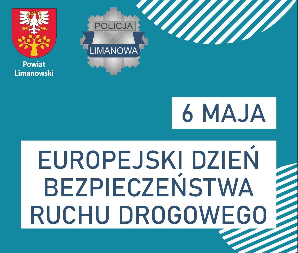 Plakat z herbem powiatu oraz logo policji z napisem - 6 maj europejski dzień bezpieczeństwa ruchu drogowego.