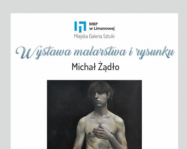 Zdjęcie przedstawia plakat informujący o Wystawie malarstwa i rysunku Michała Żądło.