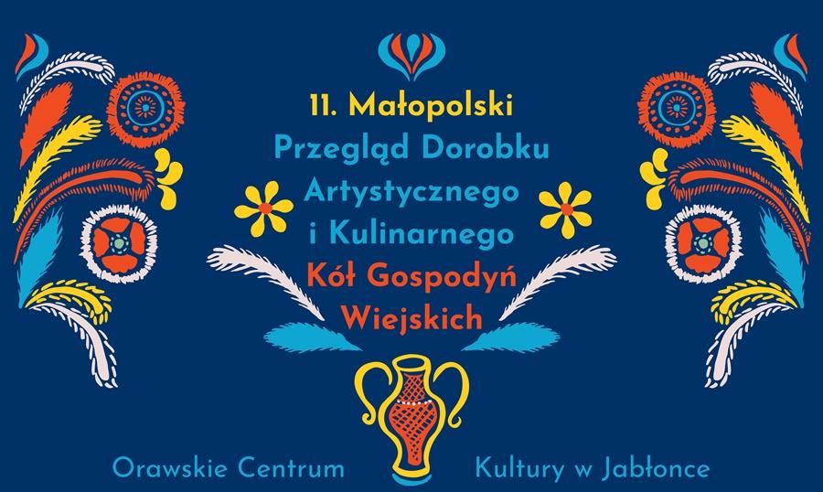 Plakat informujący o wydarzeniu 11 małopolski Przeglad Dorobku Artystycznego i Kulinarnego Koł Gospodyń Wiejskich Orawskie Centryum Kultury w Jabłonce