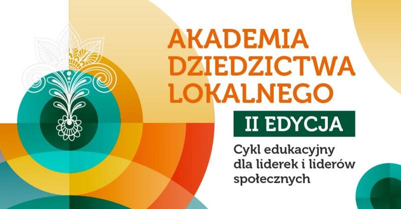 Akademia dziedzictwa lokalnego II Edycja - plakat informacyjny. Cykl edukacyjny dla liderek i liderów